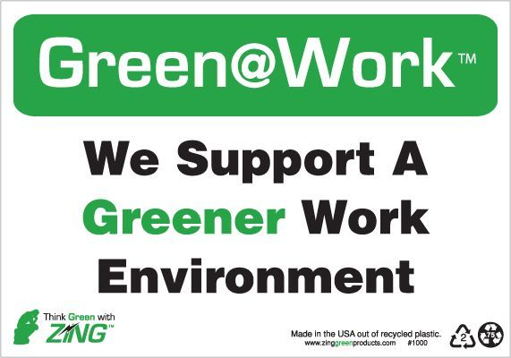 ZING Green at Work Sign, We Support a Greener Work Environment, 7Hx10W, Recycled Plastic