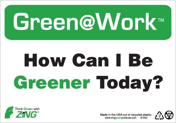 ZING Green at Work Sign, How Can I Be Greener Today, 7Hx10W, Recycled Plastic