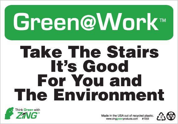 ZING Green at Work Sign, Take the Stairs, Its Good for You and the Environment, 7Hx10W, Recycled Plastic